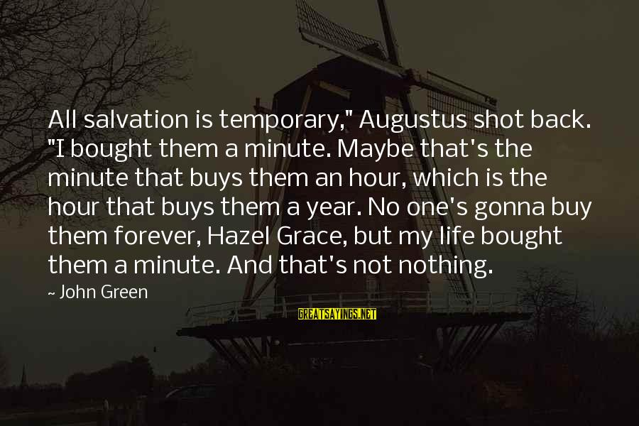 """One Shot Life Sayings By John Green: All salvation is temporary,"""" Augustus shot back. """"I bought them a minute. Maybe that's the"""
