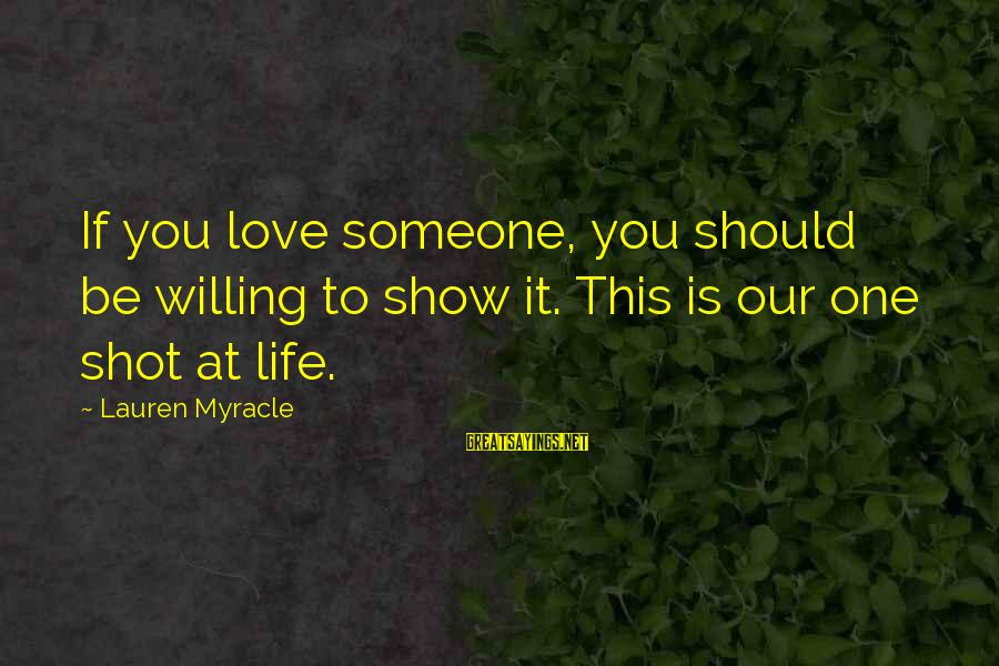 One Shot Life Sayings By Lauren Myracle: If you love someone, you should be willing to show it. This is our one