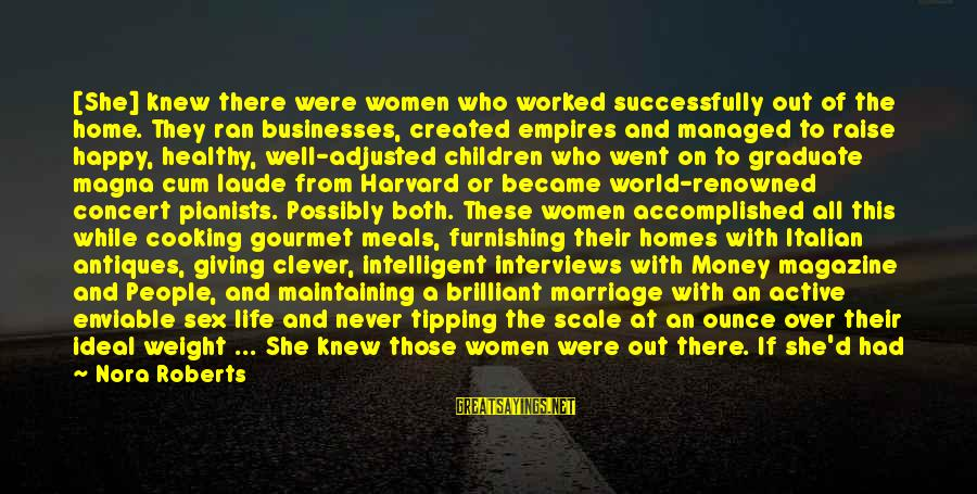 One Shot Life Sayings By Nora Roberts: [She] knew there were women who worked successfully out of the home. They ran businesses,