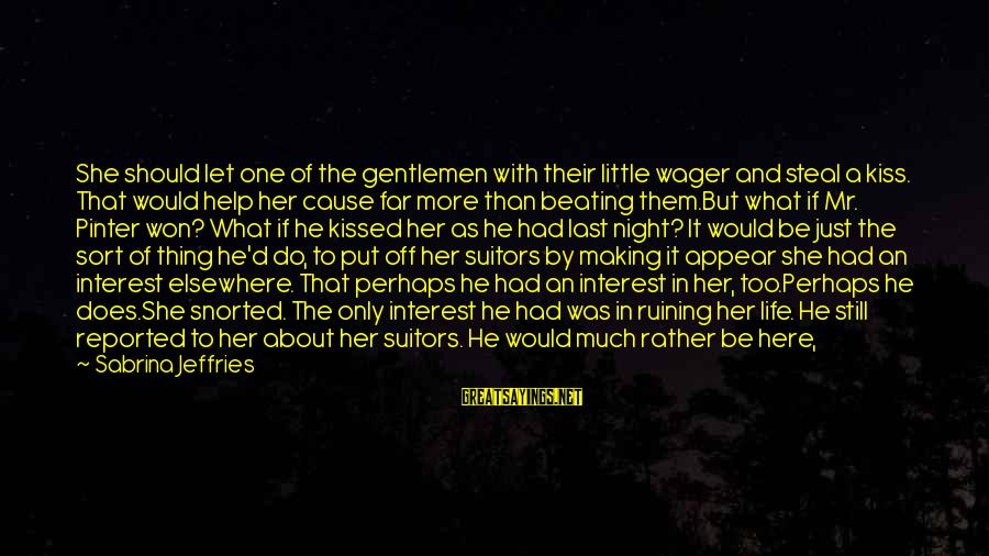 One Shot Life Sayings By Sabrina Jeffries: She should let one of the gentlemen with their little wager and steal a kiss.