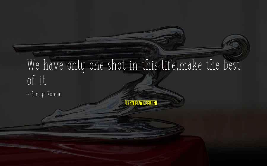 One Shot Life Sayings By Sanaya Roman: We have only one shot in this life,make the best of it