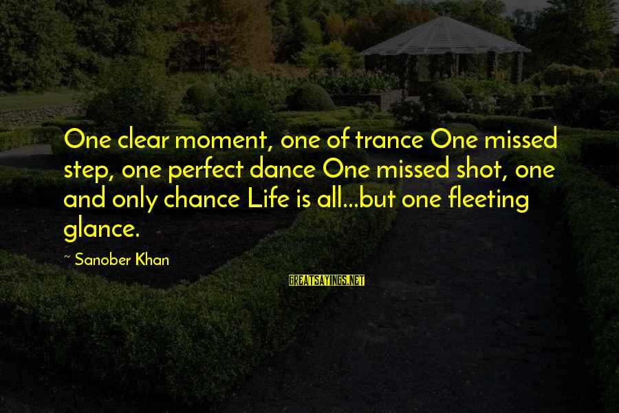 One Shot Life Sayings By Sanober Khan: One clear moment, one of trance One missed step, one perfect dance One missed shot,