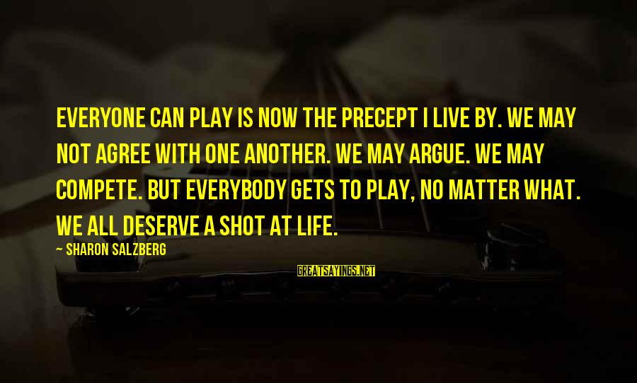 One Shot Life Sayings By Sharon Salzberg: Everyone Can Play is now the precept I live by. We may not agree with