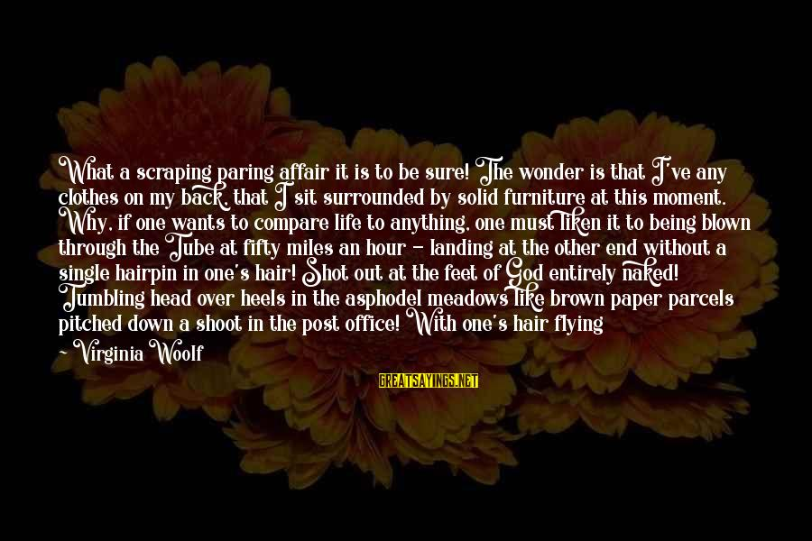 One Shot Life Sayings By Virginia Woolf: What a scraping paring affair it is to be sure! The wonder is that I've