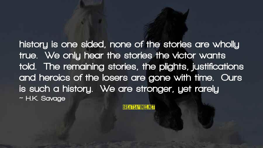 One Sided Stories Sayings By H.K. Savage: history is one sided, none of the stories are wholly true. We only hear the