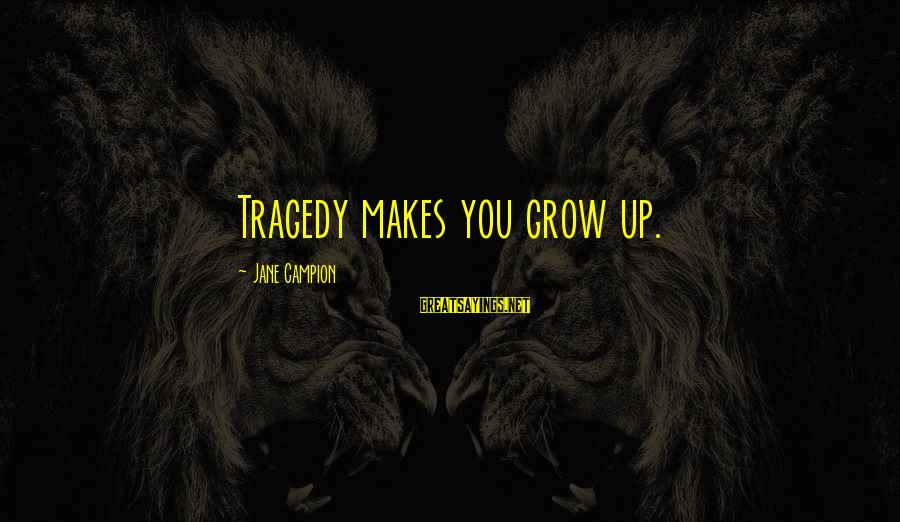 One Sided Stories Sayings By Jane Campion: Tragedy makes you grow up.