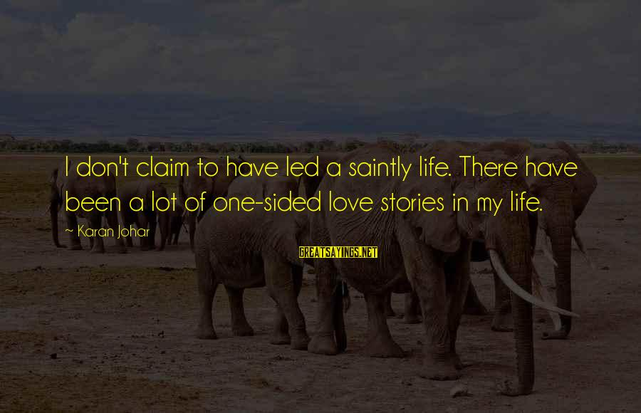 One Sided Stories Sayings By Karan Johar: I don't claim to have led a saintly life. There have been a lot of