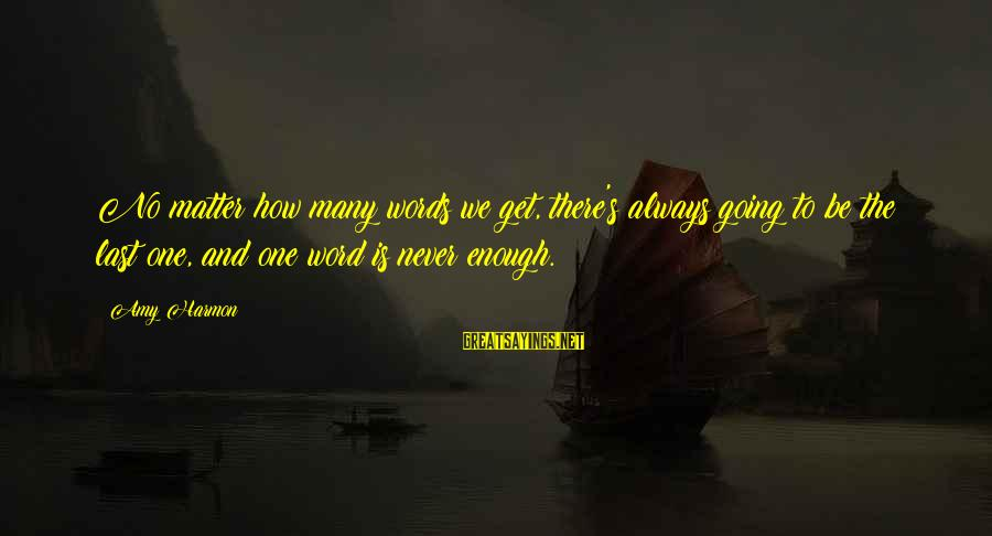 One Word Is Enough Sayings By Amy Harmon: No matter how many words we get, there's always going to be the last one,