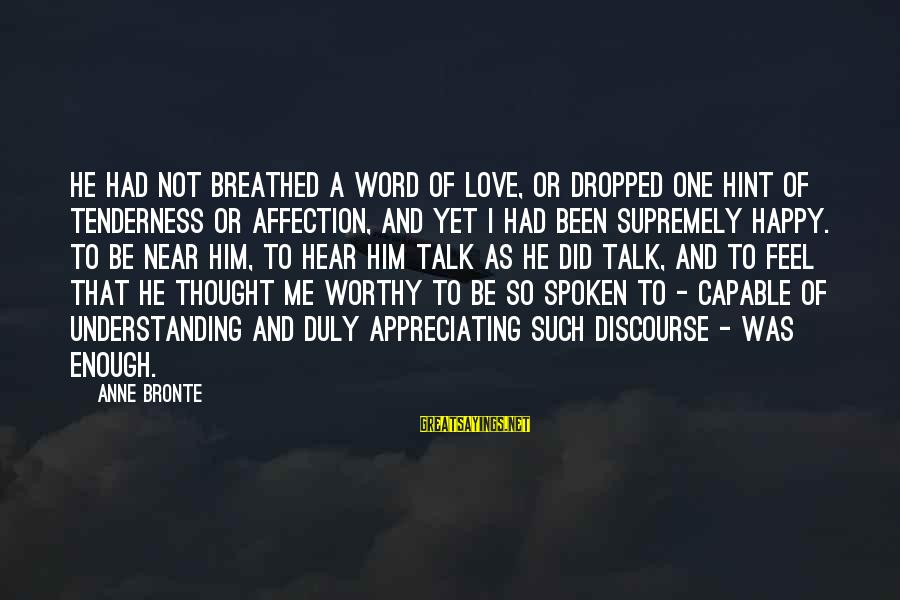 One Word Is Enough Sayings By Anne Bronte: He had not breathed a word of love, or dropped one hint of tenderness or