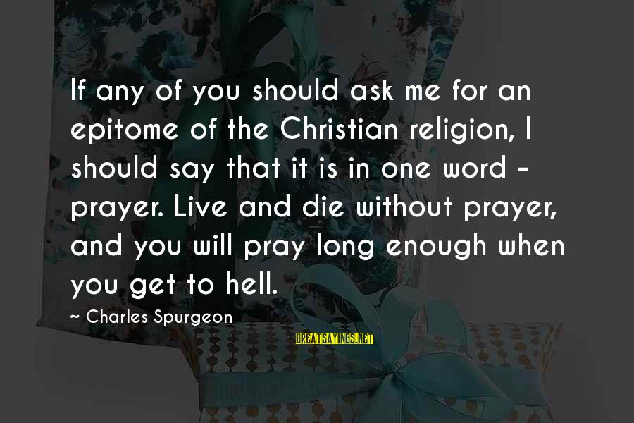 One Word Is Enough Sayings By Charles Spurgeon: If any of you should ask me for an epitome of the Christian religion, I