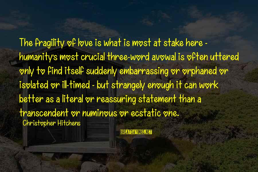 One Word Is Enough Sayings By Christopher Hitchens: The fragility of love is what is most at stake here - humanity's most crucial