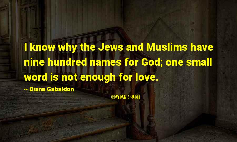 One Word Is Enough Sayings By Diana Gabaldon: I know why the Jews and Muslims have nine hundred names for God; one small