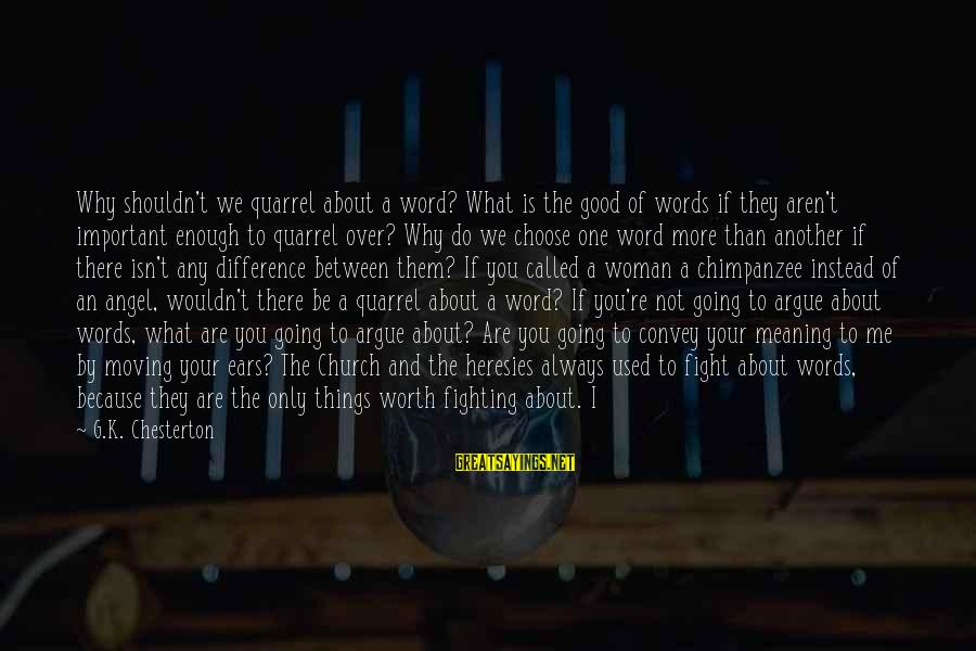 One Word Is Enough Sayings By G.K. Chesterton: Why shouldn't we quarrel about a word? What is the good of words if they
