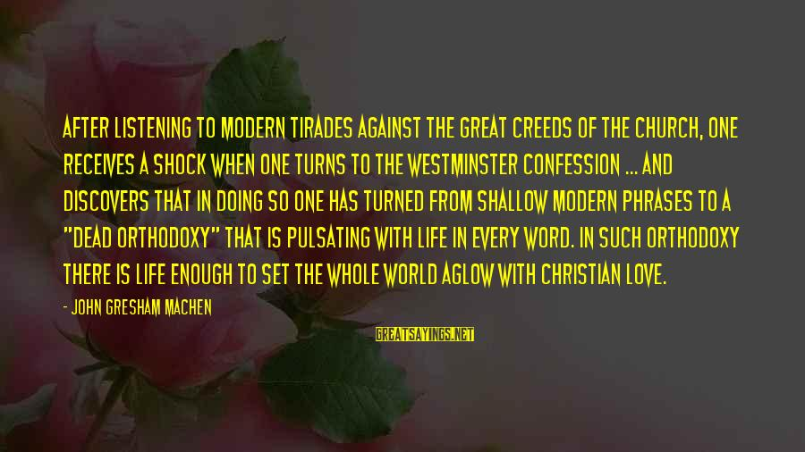 One Word Is Enough Sayings By John Gresham Machen: After listening to modern tirades against the great creeds of the Church, one receives a