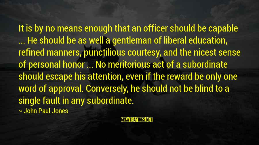 One Word Is Enough Sayings By John Paul Jones: It is by no means enough that an officer should be capable ... He should