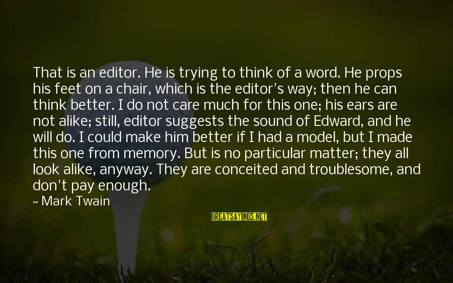 One Word Is Enough Sayings By Mark Twain: That is an editor. He is trying to think of a word. He props his