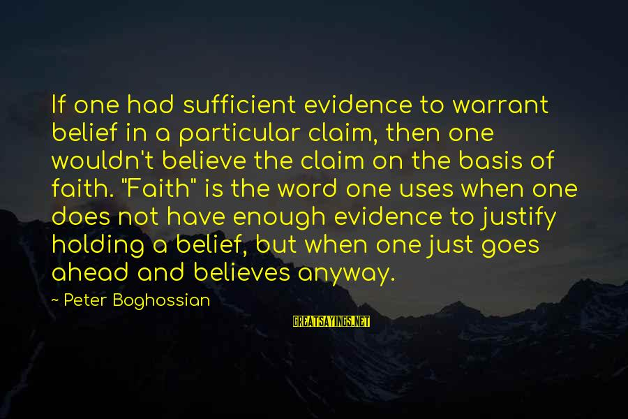 One Word Is Enough Sayings By Peter Boghossian: If one had sufficient evidence to warrant belief in a particular claim, then one wouldn't