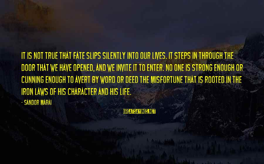 One Word Is Enough Sayings By Sandor Marai: It is not true that fate slips silently into our lives. It steps in through