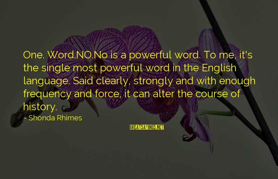One Word Is Enough Sayings By Shonda Rhimes: One. Word.NO.No is a powerful word. To me, it's the single most powerful word in