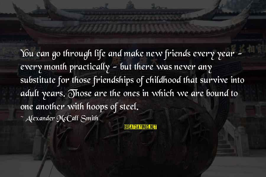 One Year Friendship Sayings By Alexander McCall Smith: You can go through life and make new friends every year - every month practically
