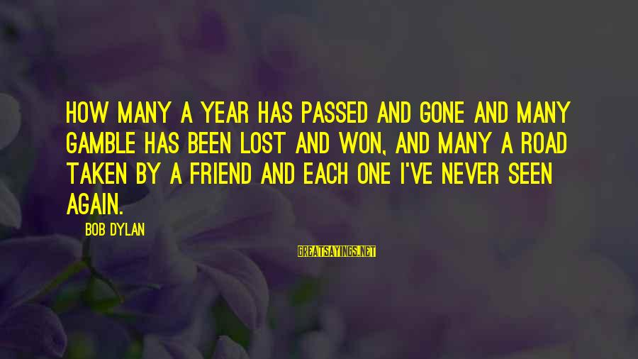 One Year Friendship Sayings By Bob Dylan: How many a year has passed and gone and many gamble has been lost and