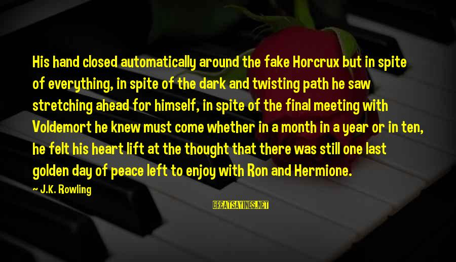 One Year Friendship Sayings By J.K. Rowling: His hand closed automatically around the fake Horcrux but in spite of everything, in spite
