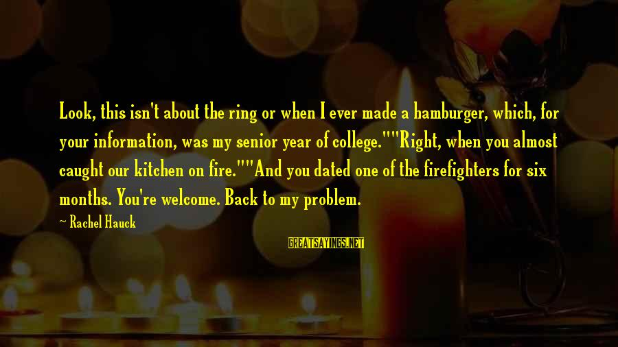One Year Friendship Sayings By Rachel Hauck: Look, this isn't about the ring or when I ever made a hamburger, which, for