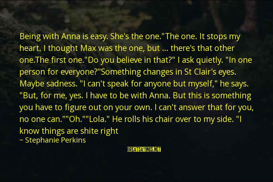 """One Year Friendship Sayings By Stephanie Perkins: Being with Anna is easy. She's the one.""""The one. It stops my heart. I thought"""