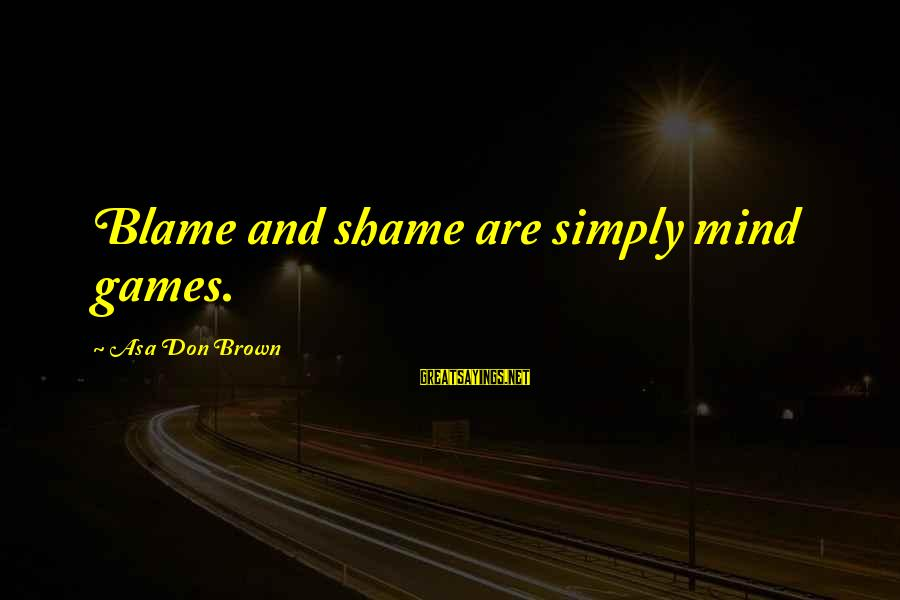 Onedin Sayings By Asa Don Brown: Blame and shame are simply mind games.