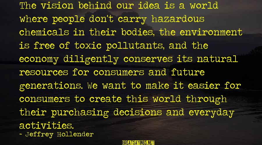 Onedin Sayings By Jeffrey Hollender: The vision behind our idea is a world where people don't carry hazardous chemicals in