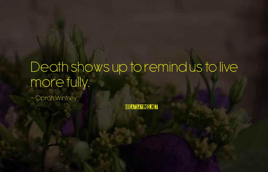 Onedin Sayings By Oprah Winfrey: Death shows up to remind us to live more fully.