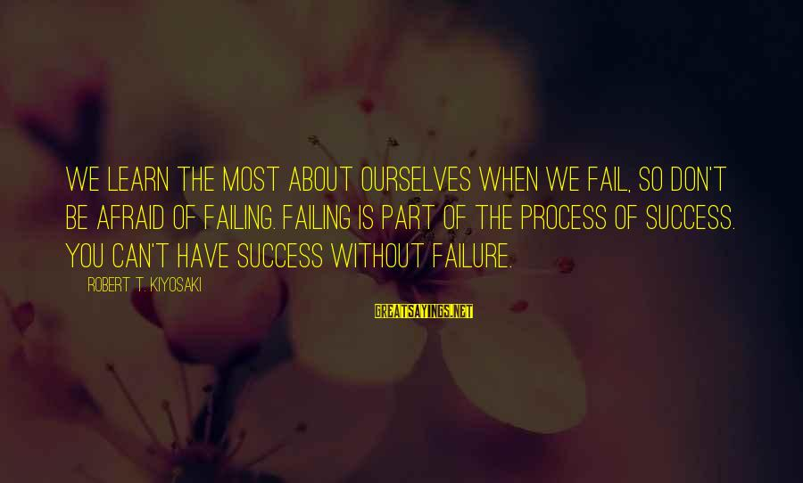 Onie Sayings By Robert T. Kiyosaki: We learn the most about ourselves when we fail, so don't be afraid of failing.