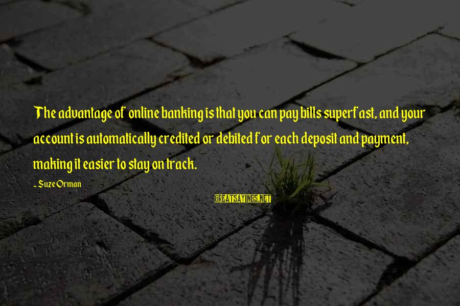 Online Banking Sayings By Suze Orman: The advantage of online banking is that you can pay bills superfast, and your account