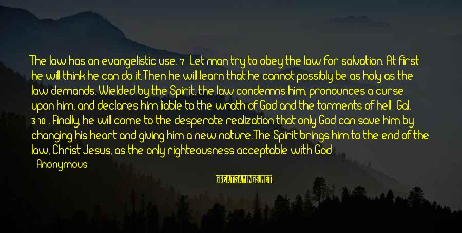 Only God Can Save Us Sayings By Anonymous: The law has an evangelistic use.[7] Let man try to obey the law for salvation.