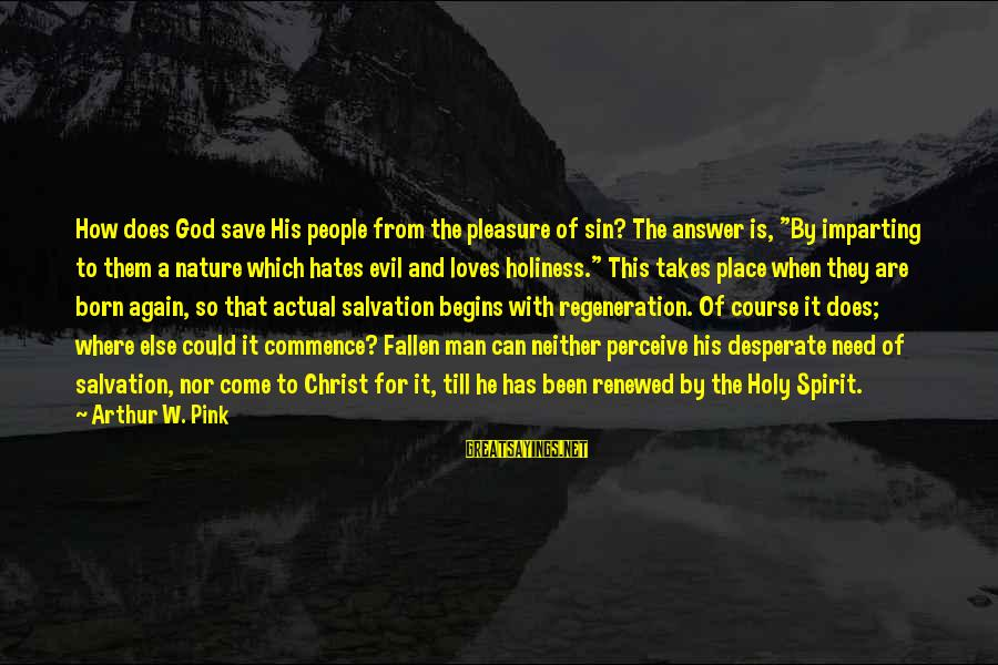 """Only God Can Save Us Sayings By Arthur W. Pink: How does God save His people from the pleasure of sin? The answer is, """"By"""