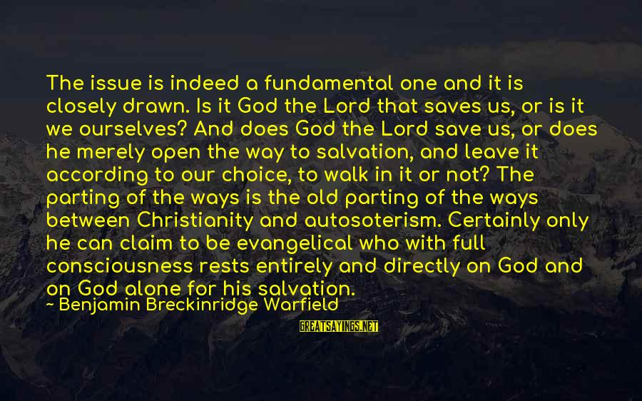 Only God Can Save Us Sayings By Benjamin Breckinridge Warfield: The issue is indeed a fundamental one and it is closely drawn. Is it God