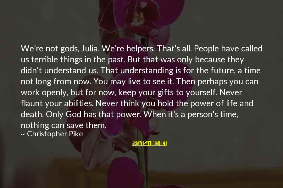 Only God Can Save Us Sayings By Christopher Pike: We're not gods, Julia. We're helpers. That's all. People have called us terrible things in