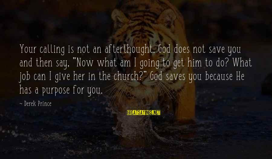 """Only God Can Save Us Sayings By Derek Prince: Your calling is not an afterthought. God does not save you and then say, """"Now"""