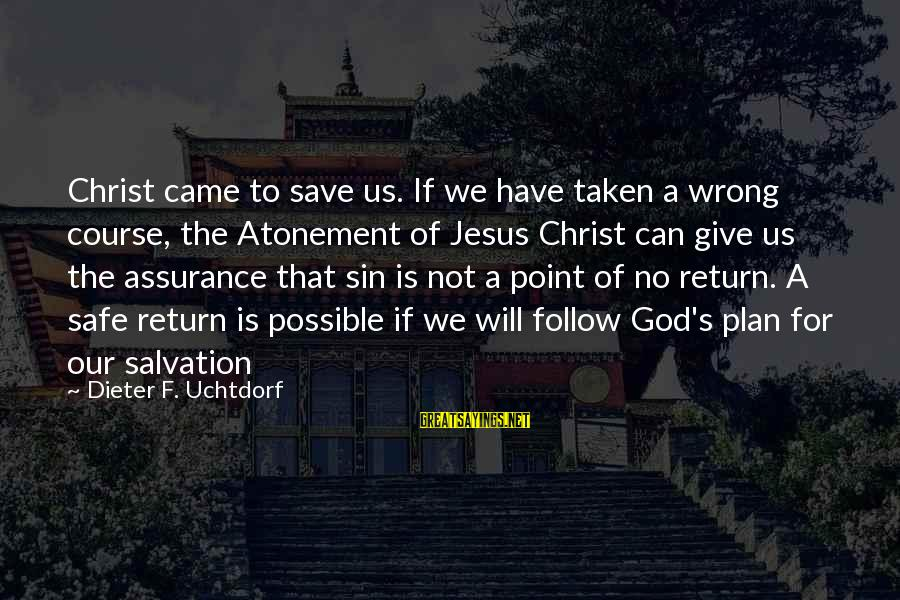 Only God Can Save Us Sayings By Dieter F. Uchtdorf: Christ came to save us. If we have taken a wrong course, the Atonement of