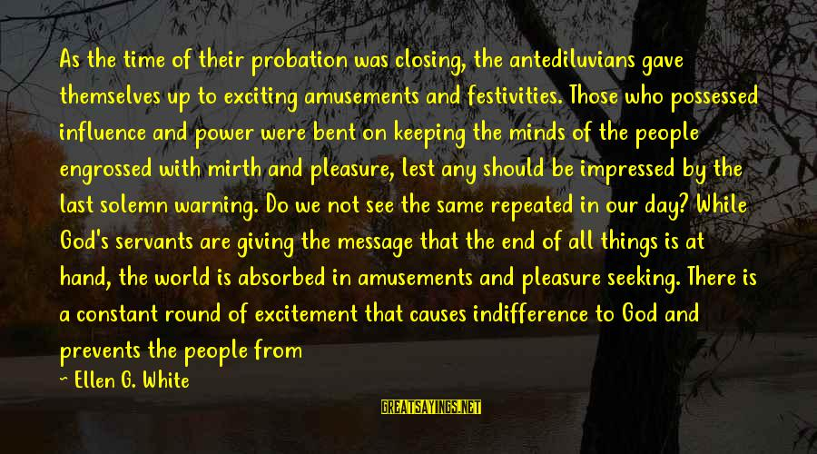 Only God Can Save Us Sayings By Ellen G. White: As the time of their probation was closing, the antediluvians gave themselves up to exciting