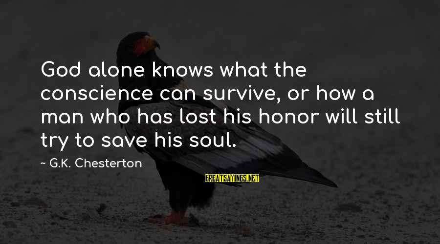 Only God Can Save Us Sayings By G.K. Chesterton: God alone knows what the conscience can survive, or how a man who has lost