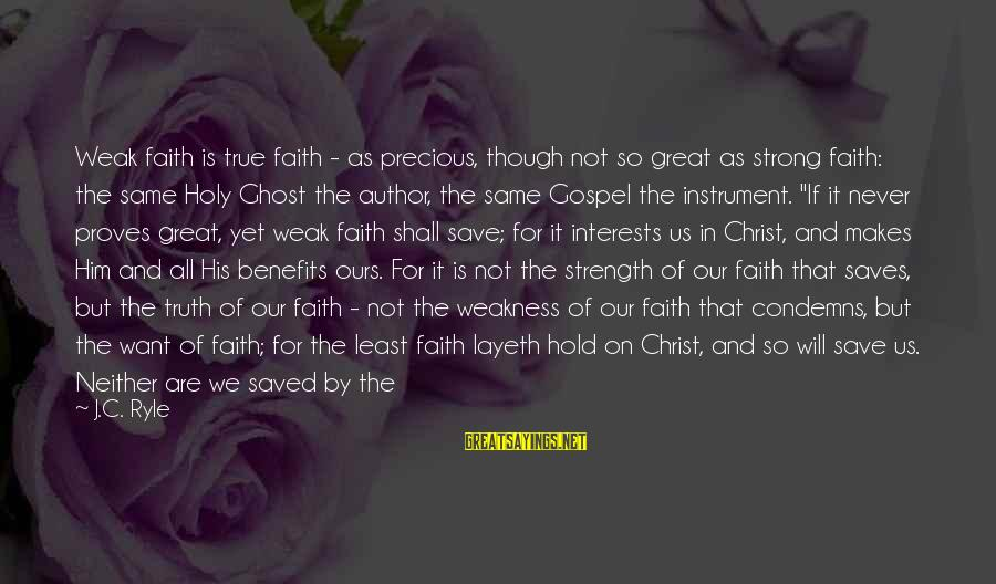 Only God Can Save Us Sayings By J.C. Ryle: Weak faith is true faith - as precious, though not so great as strong faith: