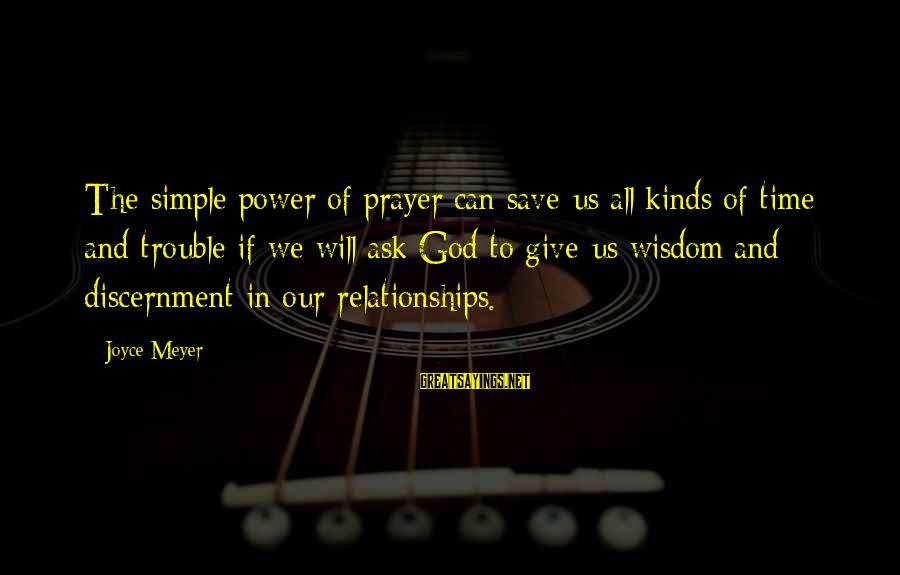 Only God Can Save Us Sayings By Joyce Meyer: The simple power of prayer can save us all kinds of time and trouble if