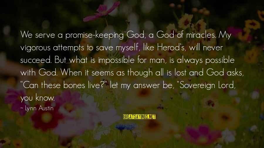 Only God Can Save Us Sayings By Lynn Austin: We serve a promise-keeping God, a God of miracles. My vigorous attempts to save myself,