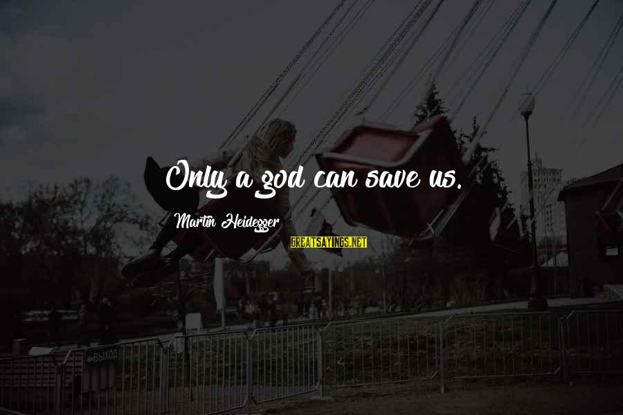 Only God Can Save Us Sayings By Martin Heidegger: Only a god can save us.