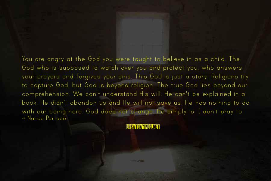 Only God Can Save Us Sayings By Nando Parrado: You are angry at the God you were taught to believe in as a child.