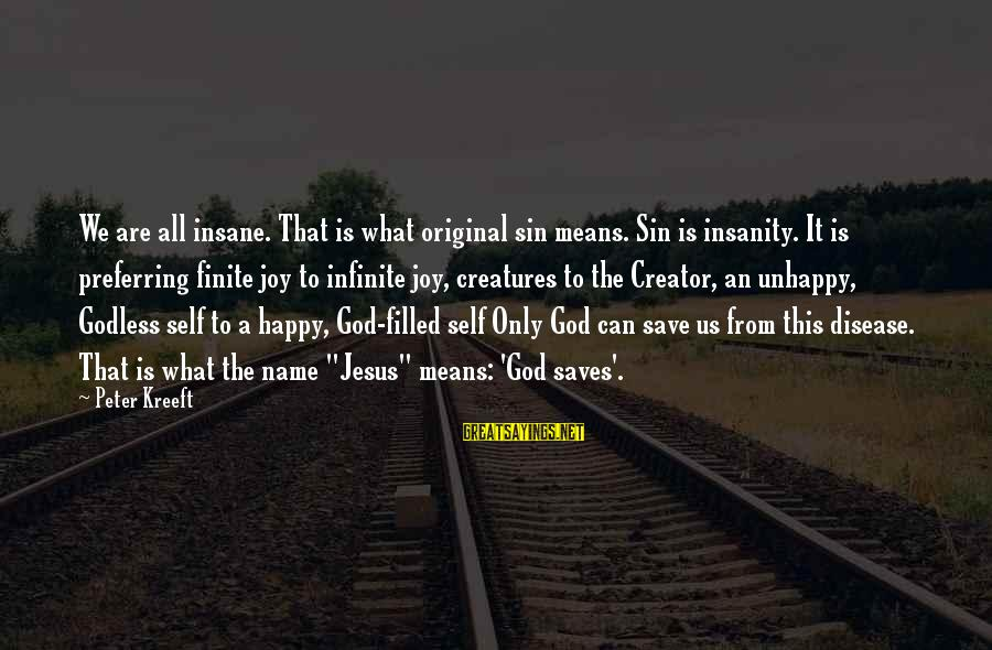 Only God Can Save Us Sayings By Peter Kreeft: We are all insane. That is what original sin means. Sin is insanity. It is
