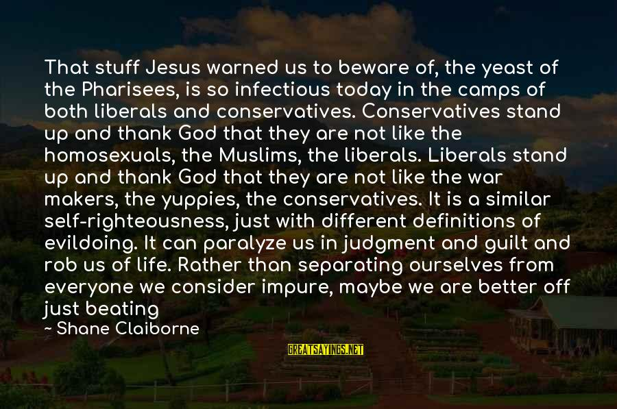 Only God Can Save Us Sayings By Shane Claiborne: That stuff Jesus warned us to beware of, the yeast of the Pharisees, is so