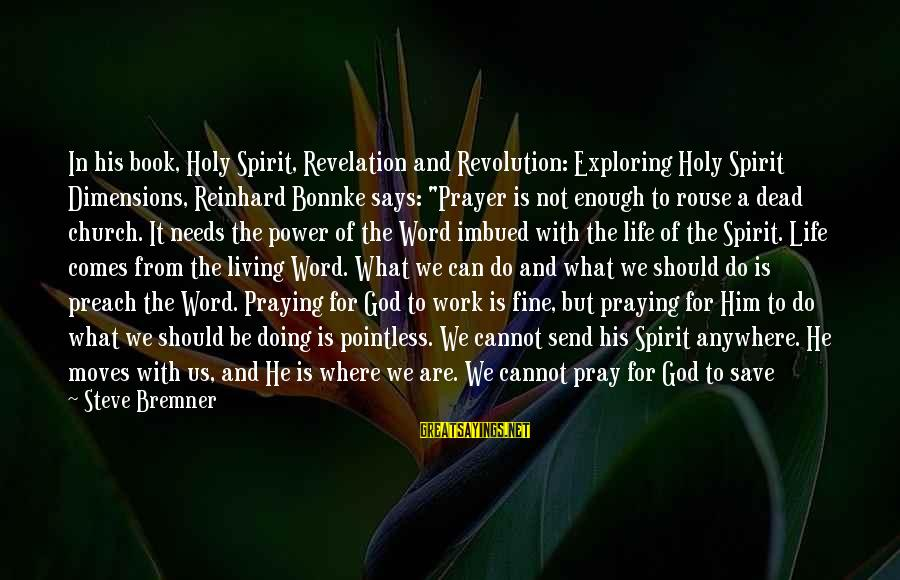 Only God Can Save Us Sayings By Steve Bremner: In his book, Holy Spirit, Revelation and Revolution: Exploring Holy Spirit Dimensions, Reinhard Bonnke says: