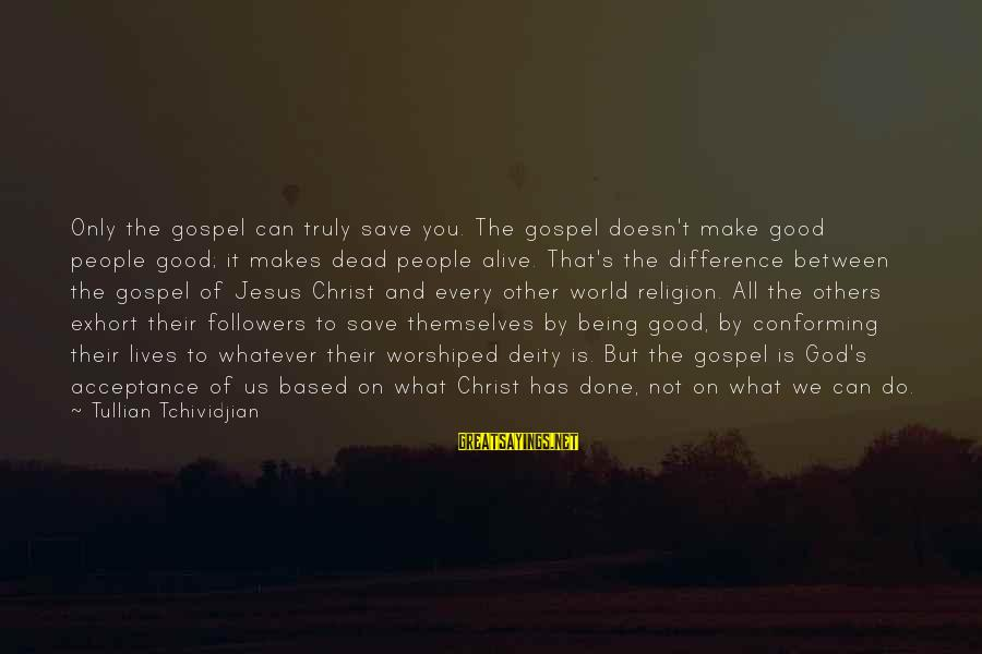 Only God Can Save Us Sayings By Tullian Tchividjian: Only the gospel can truly save you. The gospel doesn't make good people good; it